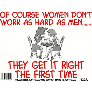 Fun Sign 122a - Women don't work as hard as men