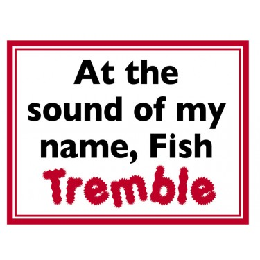 Fridge Magnet 704 -  At the sound of my name, Fish Tremble
