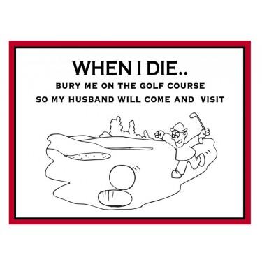 Fridge Magnet 734 - When I die