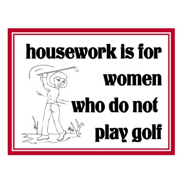 Fridge Magnet 735 -  Housework is for women who do not play golf