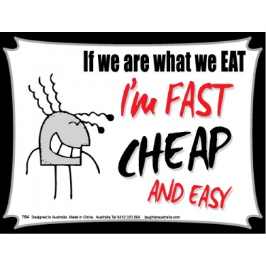 Magnet 764 - If we are what we EAT, I'm Fast Cheap and Easy