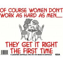 Fun Sign 122a - Women don't work as hard as men