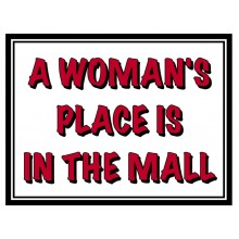 Fridge Magnet 703 -  A woman's place is in the mall