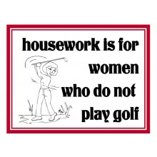 Fridge Magnet 735 -  Housework is for women who do not play golf