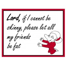 Fridge Magnet 742 - Lord, if I cannot be skinny