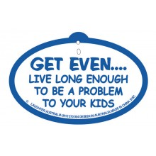 Hang Up 318c Get even. Live long enough to be a problem to your kids
