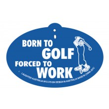 Hang Up 331c Born to Golf. Forced to work